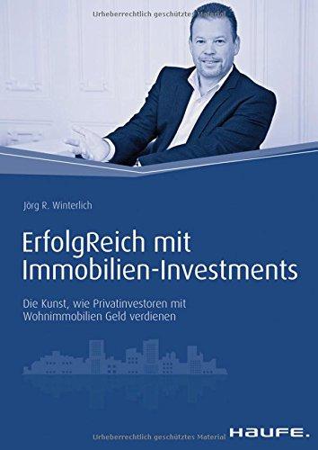 ErfolgReich mit Immobilien-Investments: Die Kunst, wie Privatinvestoren mit Wohnimmobilien Geld verdienen (Haufe Fachbuch)