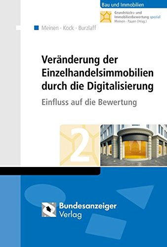 Veränderung der Einzelhandelsimmobilien durch die Digitalisierung: Einfluss auf die Bewertung (Grundstücks- und Immobilienbewertung spezial)
