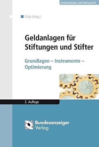 Geldanlagen für Stiftungen und Stifter: Grundlagen - Instrumente - Optimierung
