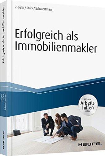 Erfolgreich als Immobilienmakler – inkl. Arbeitshilfen online (Haufe Fachbuch)