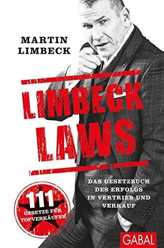 Limbeck Laws: Das Gesetzbuch des Erfolgs in Vertrieb und Verkauf. (Dein Business)