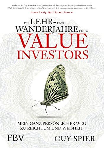 Die Lehr- und Wanderjahre eines Value-Investors: Mein ganz persönlicher Weg zu Reichtum und Weisheit
