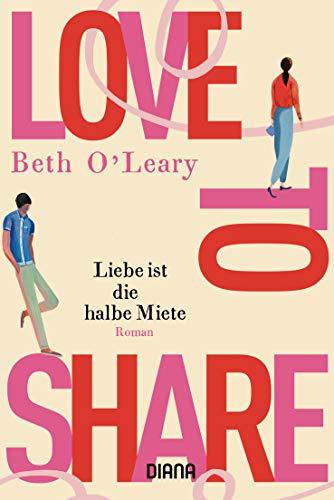 Love to share – Liebe ist die halbe Miete: Roman
