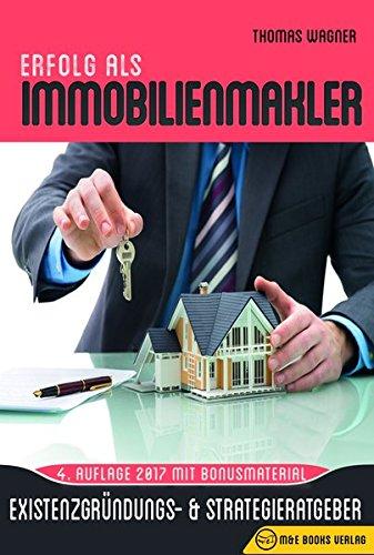 Erfolg als Immobilienmakler: Existenzgründungs- & Strategieratgeber (4. Auflage mit Bonusmaterial)