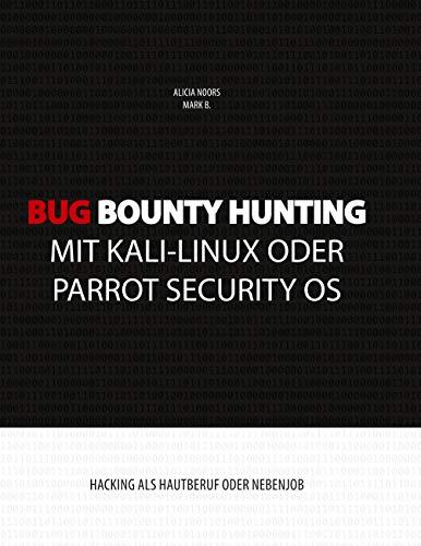 Bug Bounty Hunting mit Kali-Linux oder Parrot Security OS: Hacking als Hautberuf oder Nebenjob