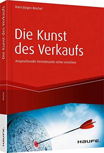 Die Kunst des Verkaufs - Anspruchsvolle Vertriebsziele sicher erreichen (Haufe Fachbuch)
