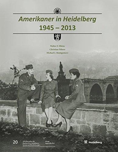 Amerikaner in Heidelberg 1945-2013 (Sonderveröffentlichungen des Stadtarchivs Heidelberg)