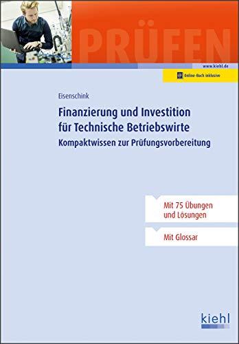 Finanzierung und Investition für Technische Betriebswirte: Kompaktwissen zur Prüfungsvorbereitung